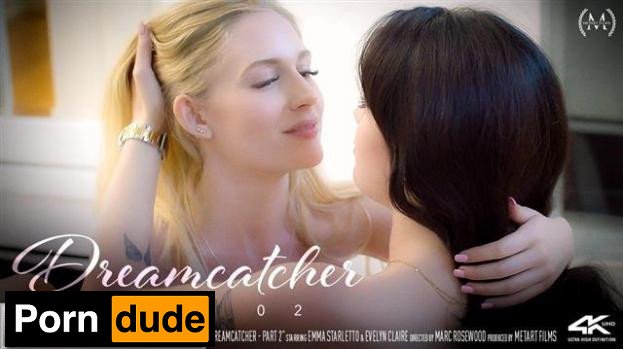 Dreamcatcher Part 2 - Sex Art - Emma Starletto And Evelyn Claire